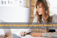Ikuti 7 Langkah Mudah Mengamankan Jaringan WiFi Rumahmu Sebelum Terlambat