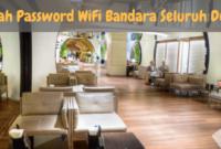 Inilah Password WiFi Bandara Seluruh Dunia
