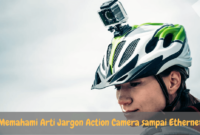 Memahami Arti Jargon Action Camera sampai Ethernet